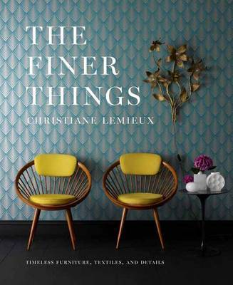 Finer Things: Timeless Furniture, Textiles, and Details