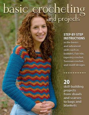 Basic Crocheting and Projects: 20 Skill Building Projects from Shawls and Scarves to Bags and Blankets