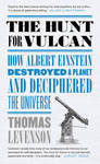 The Hunt for Vulcan: How Albert Einstein Destroyed a Planet and Deciphered the Universe