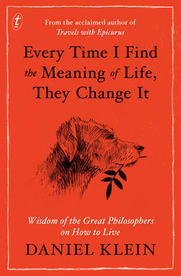 Every Time I Find the Meaning of Life, They Change it - Wisdom from the Great Philosophers on How to Live