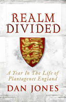 A Realm Divided: A Year in the Life of Plantagenet England