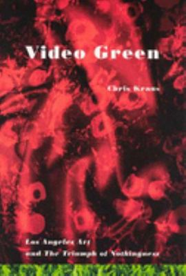 Video Green: Los Angeles Art and the Triumph of Nothingness