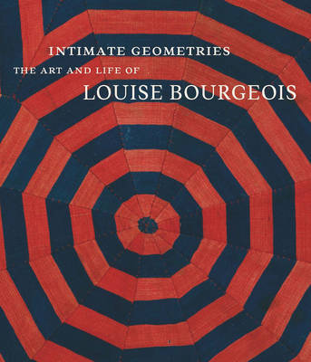 Intimate Geometries - The Art and Life of Louise Bourgeois