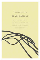 Plain Radical: Living, Loving and Learning to Leave the Planet Gracefully