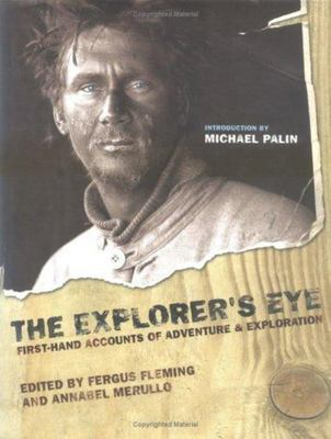 The Explorer's Eye: First-Hand Accounts of Adventure & Exploration