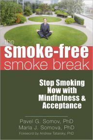 Smoke-Free Smoke Break: Stop Smoking Now with Mindfulness and Acceptance