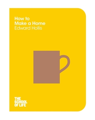 How to Make A Home (The School of Life series)