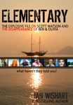Elementary : The Explosive File of Scott Watson and the Disappearance of Ben & Olivia