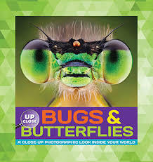 Bugs & Butterflies: A Close-Up Photographic Look Inside Your World