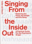 Singing From The Inside Out - Exploring The Voice, The Singer, And The Song
