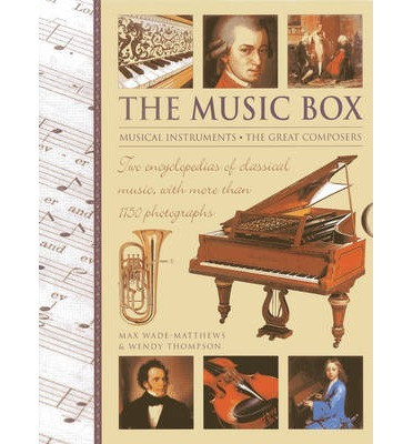 The Music Box : Musical Instruments and the Great Composers : Two Encyclopedias of Classical Music, with More Than 1150 Photographs