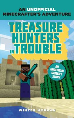 Treasure Hunters in Trouble (An Unofficial Minecraft Gamer's Adventure #4)