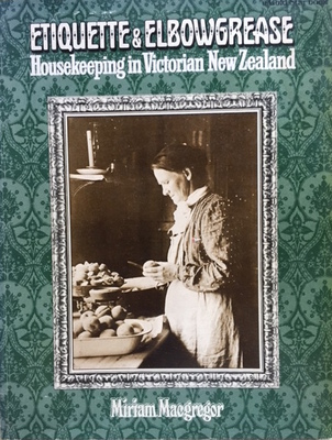 Etiquette and Elbowgrease: Housekeeping in Victorian New Zealand