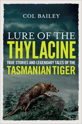 Lure of the Thylacine - True Stories and Legendary Tales of the Tasmanian Tiger