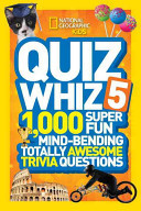 Quiz Whiz 5 1000 Super Fun, Mind-Bending Totally Awesome Trivia Questions
