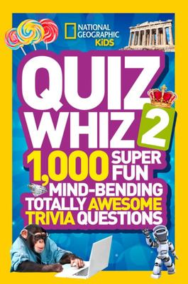 Kids Quiz Whiz 2 1000 Super Fun Mind-Bending Totally Awesome Trivia Questions (National Geographic)
