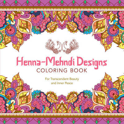 Henna-Mehndi Designs Coloring Book: For Transcendent Beauty and Inner Peace