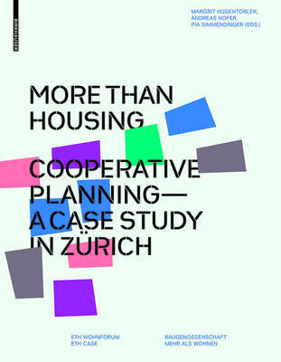 More Than Housing - Cooperative Planning - A Case Study from Zurich