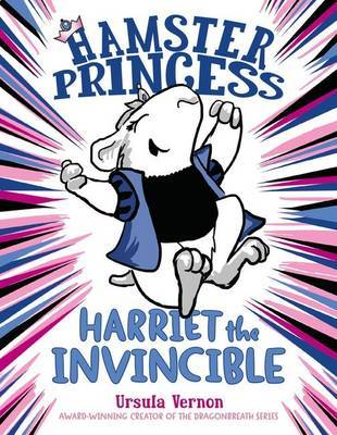 Hamster Princess Harriet the Invincible