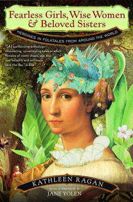 Fearless Girls, Wise Women and Beloved Sisters: Heroines in Folktales from Around the World