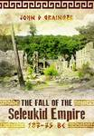 The Fall of the Seleukid Empire 187-75 BC (HB)
