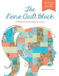 The Fiona Quilt Block: 14 Projects from Sassy to Classy