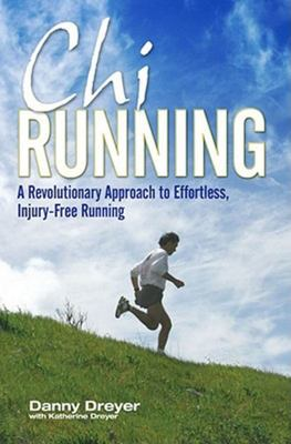 Chi Running : A Revolutionary Approach to Effortless, Injury-free Running