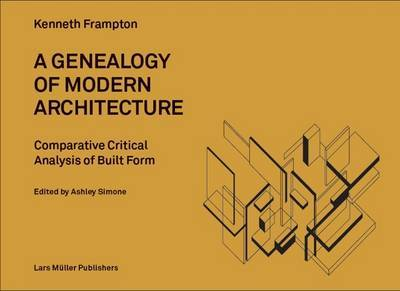 Genealogy of Modern Architecture - A Comparative Critical Analysis of Built Form by Kenneth Frampton