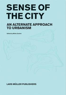 Sense of the City - An Alternative Approach to Urbanism
