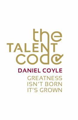 Talent Code : Greatness Isn't Born. It's Grown