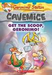Get the Scoop, Geronimo! (Geronimo Stilton: Cavemice #9)