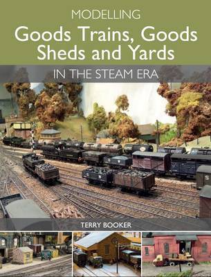 Modelling Goods Trains, Goods Sheds and Yards in the Steam Era