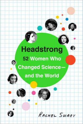 Headstrong: 52 Women Who Changed Science - and the World