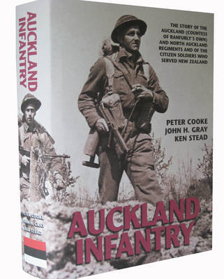 Auckland Infantry : The Story of the Auckland (Countess of Ranfurly's Own) and North Auckland Regiments and of the Citizen Soldiers who served New Zealand