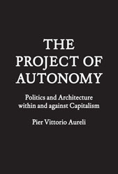 The Project of Autonomy - Politics and Architecture within and Against Capitalism
