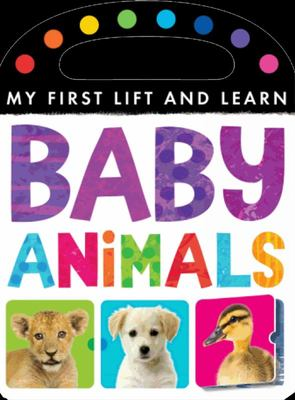 Baby Animals (My First Lift and Learn)