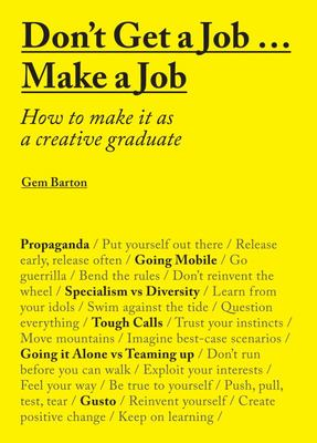 Don't Get a Job... Make a Job - How to Make it as a Creative Graduate
