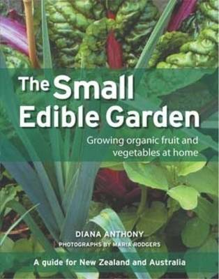 The Small Edible Garden: Growing Organic Fruit and Vegetables at Home