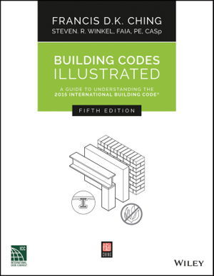 Building Codes Illustrated - A Guide to Understanding the 2015 International Building Code, Fifth Edition