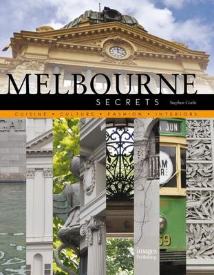 Melbourne Secrets : Cuisine, Culture, Fashion, Interiors