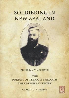 Soldiering in New Zealand: With, Pursuit of Te Kooti through the Urewera Country