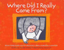 Where Did I Really Come From? Sexual Intercourse, DI, IVF, Pregnancy, Birth, Surrogacy, Adoption
