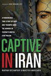 Captive in Iran (Paperback): A Remarkable True Story of Hope and Triumph Amid the Horror of Tehran's Brutal Evin Prison