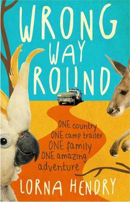 Wrong Way Round: One Country, One Camp Trailer, One Family, One Amazing Adventure