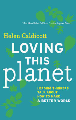Loving This Planet : Leading Thinkers Talk about How to Make a Better World