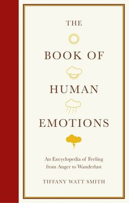 Book of Human Emotions - An Encyclopaedia of Feeling from Anger to Wanderlust