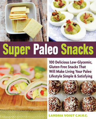 Super Paleo Snacks: 100 Delicious Gluten-Free Snacks That Will Make Living Your Paleo Lifestyle Simple & Satisfying
