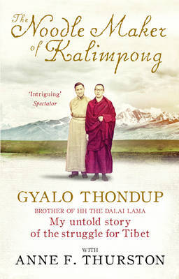 The Noodle Maker of Kalimpong: My Untold Story of the Struggle for Tibet