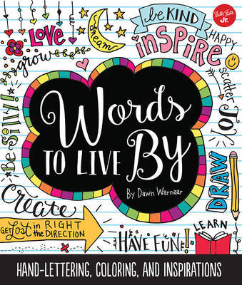 Words to Live By : Creative Hand-Lettering, Coloring, and Inspirations