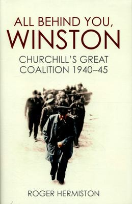 All Behind You, Winston - Churchill's War Ministry: The Coalition That Led Britain to its Finest Hour